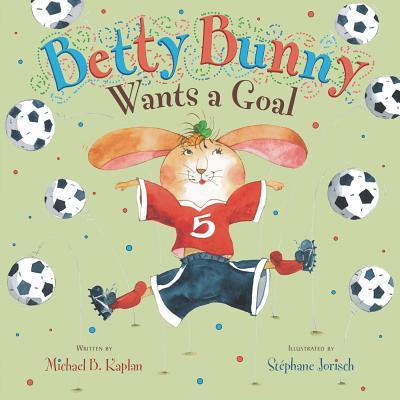 Betty Bunny Wants a Goal By Kaplan, Michael/ Jorisch, Stephane (ILT)