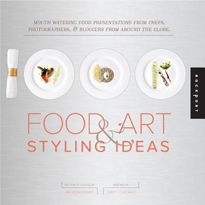 1,000 Food Art and Styling Ideas By Bendersky, Ari